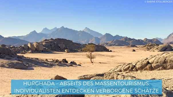 Hurghada – abseits des Massentourismus: Individualisten entdecken verborgene Schätze